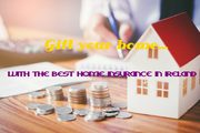 Choose the best home insurance in Ireland